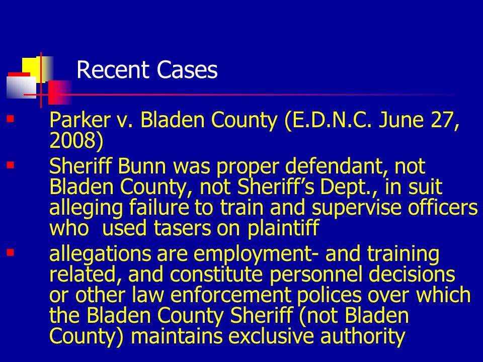 Recent Cases Parker v. Bladen County (E.D.N.C. June 27, 2008) Sheriff Bunn was proper defendant, not Bladen County, not Sheriffs Dept., in suit allegi
