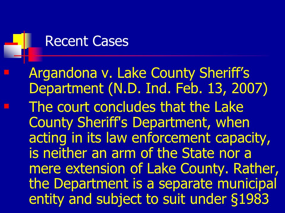 Recent Cases Argandona v. Lake County Sheriffs Department (N.D. Ind. Feb. 13, 2007) The court concludes that the Lake County Sheriff's Department, whe