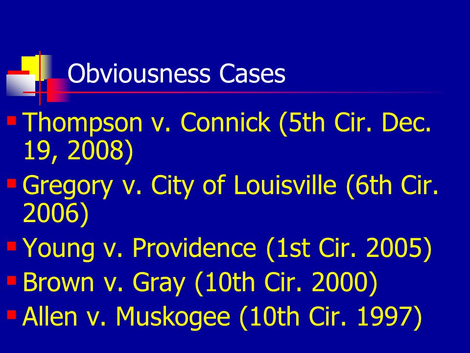 Obviousness Cases Thompson v. Connick (5th Cir. Dec. 19, 2008) Gregory v. City of Louisville (6th Cir. 2006) Young v. Providence (1st Cir. 2005) Brown