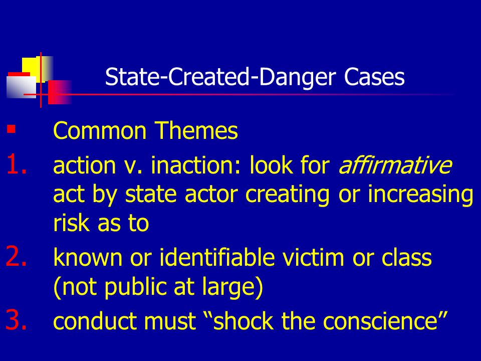 State-Created-Danger Cases Common Themes 1. action v.