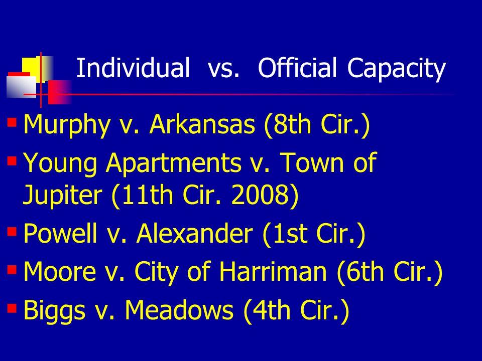 Individual vs. Official Capacity Murphy v. Arkansas (8th Cir.) Young Apartments v. Town of Jupiter (11th Cir. 2008) Powell v. Alexander (1st Cir.) Moo
