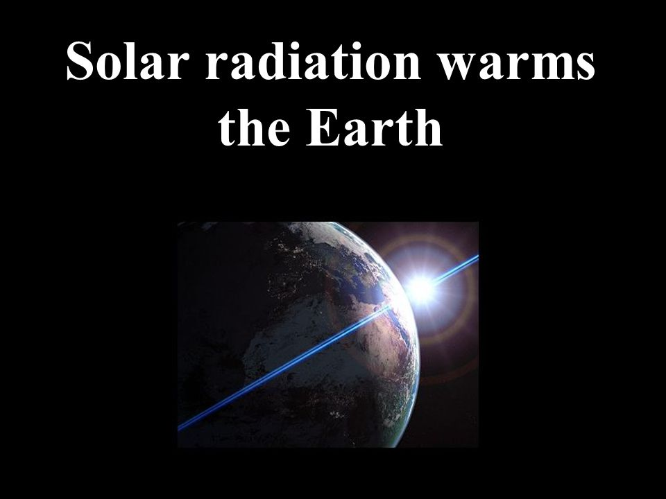 Solar radiation warms the Earth