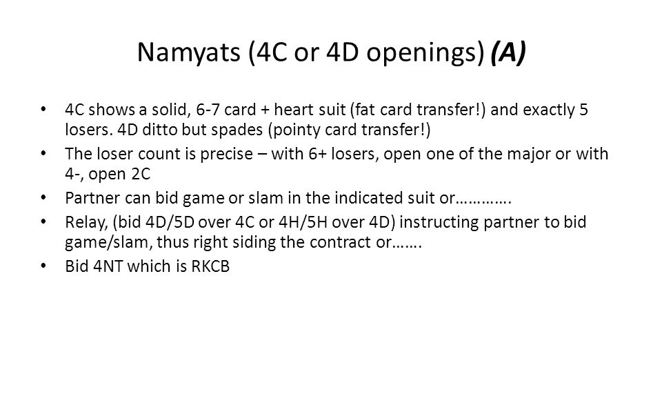 Namyats (4C or 4D openings) (A) 4C shows a solid, 6-7 card + heart suit (fat card transfer!) and exactly 5 losers. 4D ditto but spades (pointy card tr
