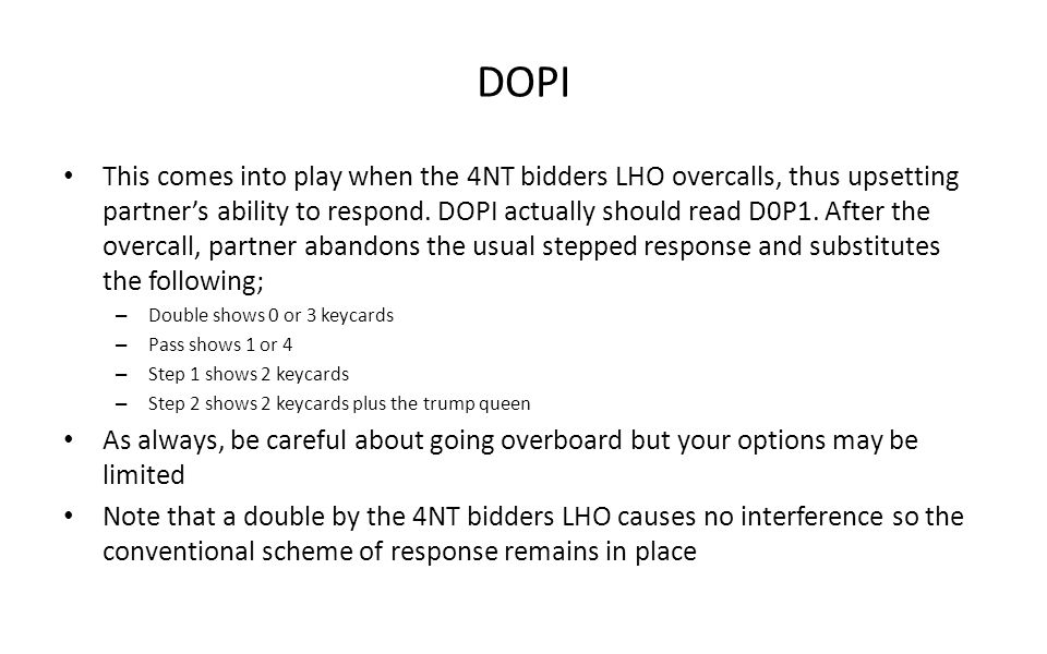 DOPI This comes into play when the 4NT bidders LHO overcalls, thus upsetting partners ability to respond. DOPI actually should read D0P1. After the ov