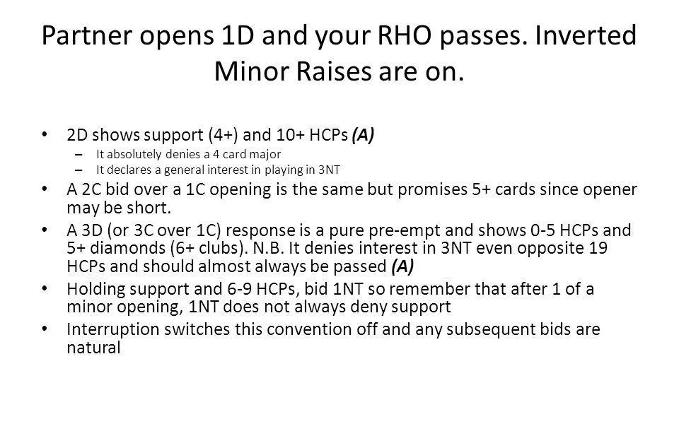 Partner opens 1D and your RHO passes. Inverted Minor Raises are on. 2D shows support (4+) and 10+ HCPs (A) – It absolutely denies a 4 card major – It