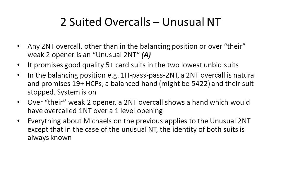 2 Suited Overcalls – Unusual NT Any 2NT overcall, other than in the balancing position or over their weak 2 opener is an Unusual 2NT (A) It promises g