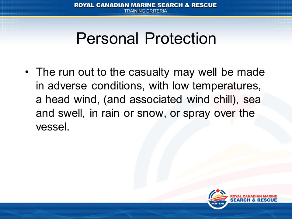 Personal Protection The run out to the casualty may well be made in adverse conditions, with low temperatures, a head wind, (and associated wind chill