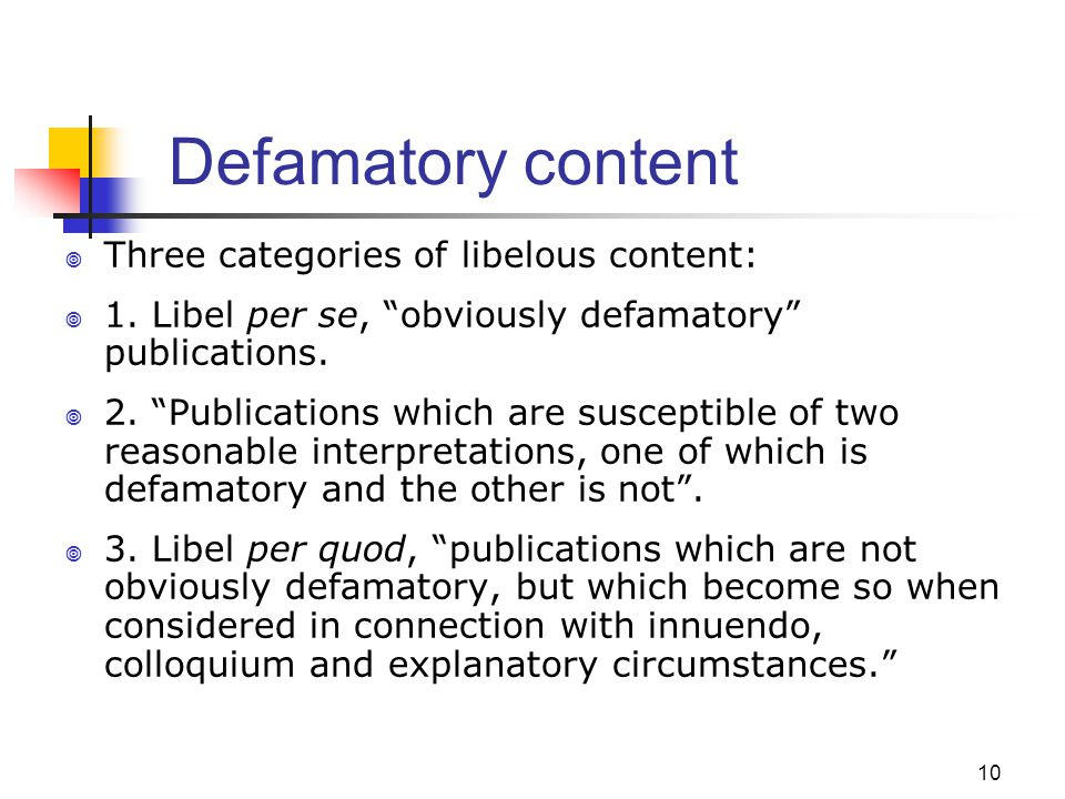 10 Defamatory content Three categories of libelous content: 1. Libel per se, obviously defamatory publications. 2. Publications which are susceptible