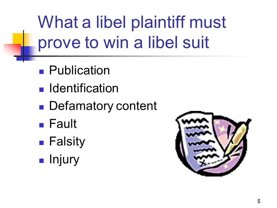 5 What a libel plaintiff must prove to win a libel suit Publication Identification Defamatory content Fault Falsity Injury