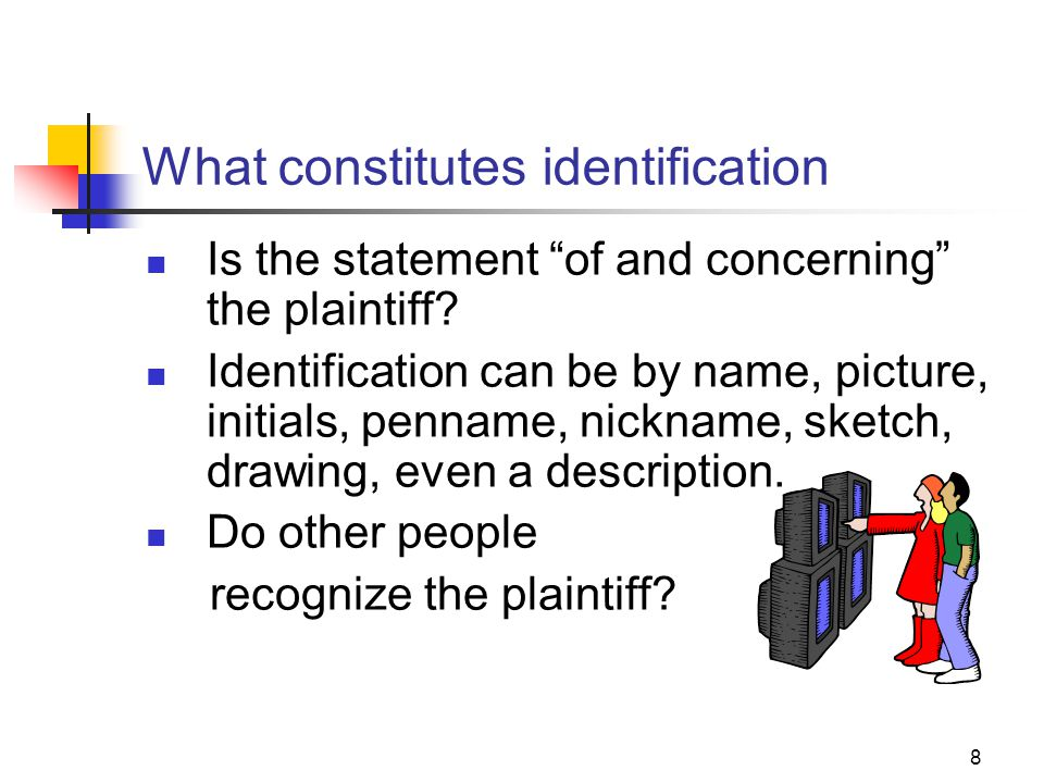 8 What constitutes identification Is the statement of and concerning the plaintiff? Identification can be by name, picture, initials, penname, nicknam