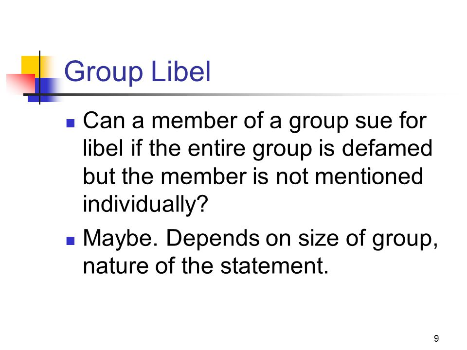 9 Group Libel Can a member of a group sue for libel if the entire group is defamed but the member is not mentioned individually? Maybe. Depends on siz
