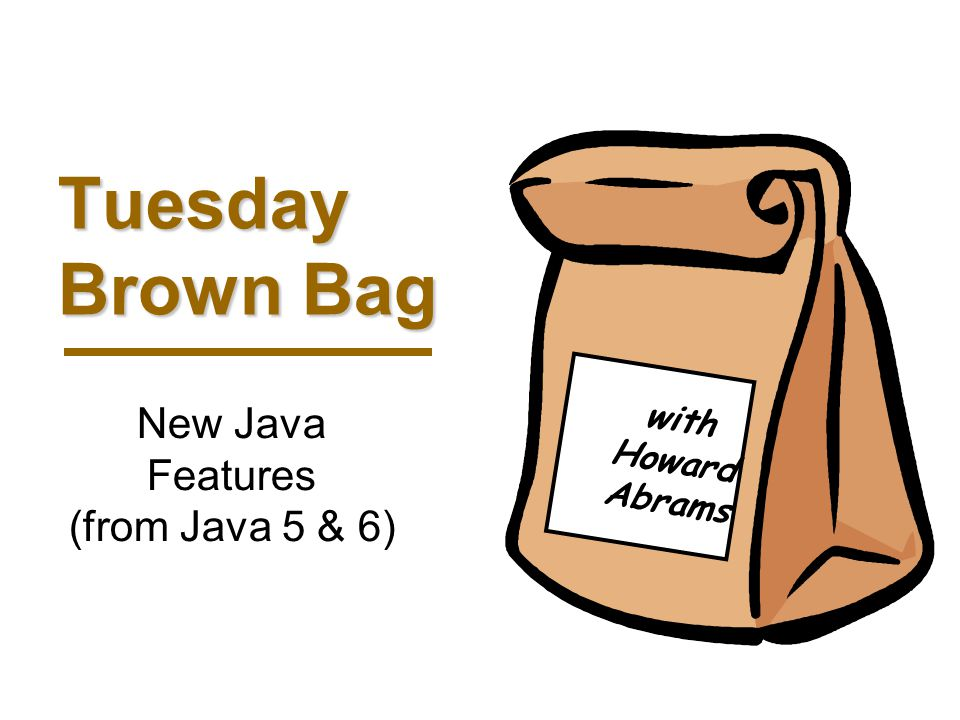 01/26/07© 2006, uXcomm Inc. Slide 1 Tuesday Brown Bag with Howard Abrams New Java Features (from Java 5 & 6)
