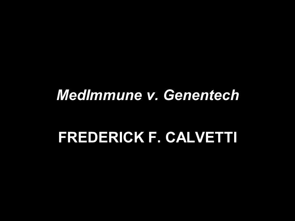MedImmune v. Genentech FREDERICK F. CALVETTI