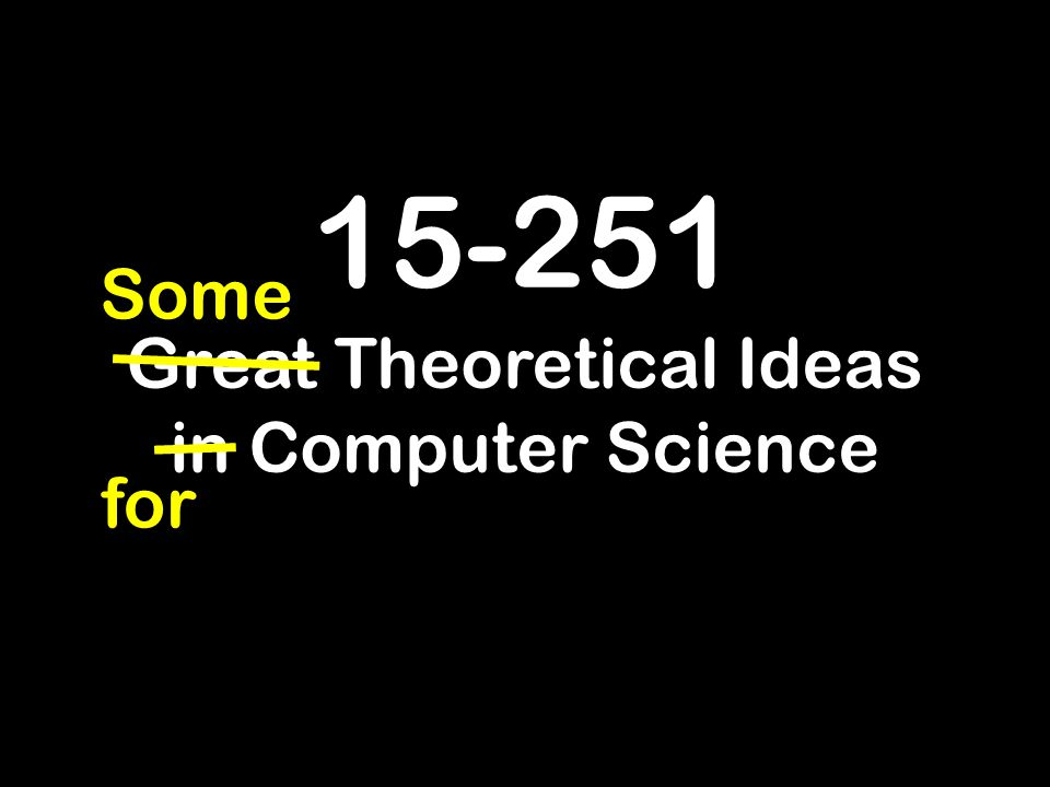 Great Theoretical Ideas in Computer Science for Some