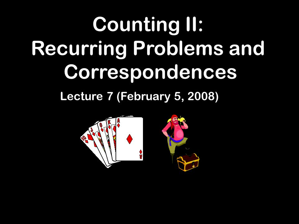 Counting II: Recurring Problems and Correspondences Lecture 7 (February 5, 2008)