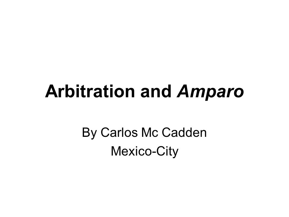Arbitration and Amparo By Carlos Mc Cadden Mexico-City