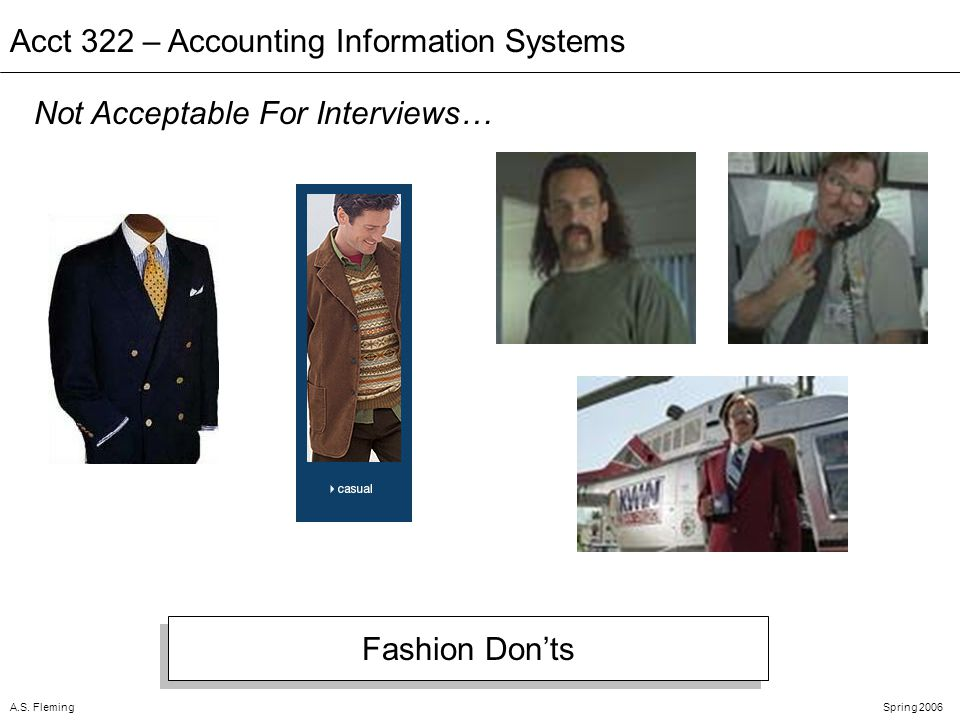 A.S. FlemingSpring 2006 Acct 322 – Accounting Information Systems Not Acceptable For Interviews… Fashion Donts