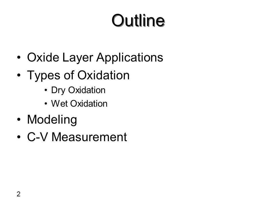 Oxide Layer Applications Name of the Oxide Thickness (Å)Application Time in Application Native 15-20 Undesirable - Screen ~200 Implantation Mid 70s to present Masking ~5000 Diffusion 1960s to mid 70s Field & LOCOS 3000-5000 Isolation 1960s to 90s Pad 100-200 1960s to present Sacrificial <1000 1970s to present Gate 30-120 1960s to present Barrier 100-200 STI 1980s to present Nitride stress buffer Defect removal Gate dielectric