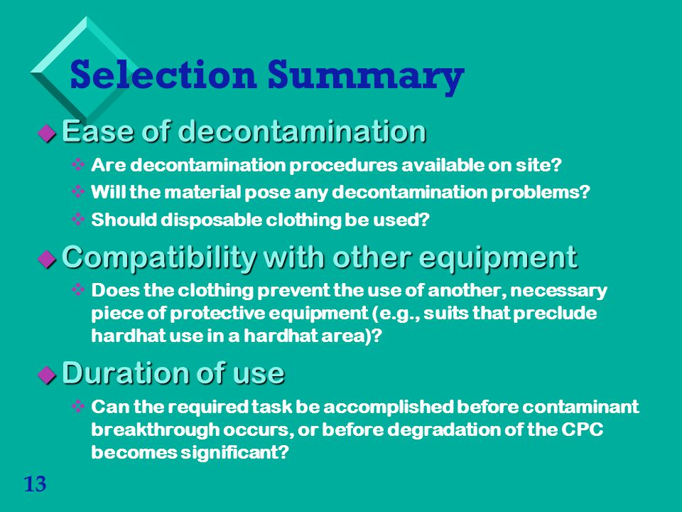 13 Selection Summary Ease of decontamination Ease of decontamination Are decontamination procedures available on site.