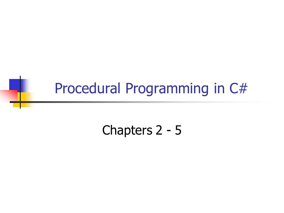 Procedural Programming in C# Chapters 2 - 5