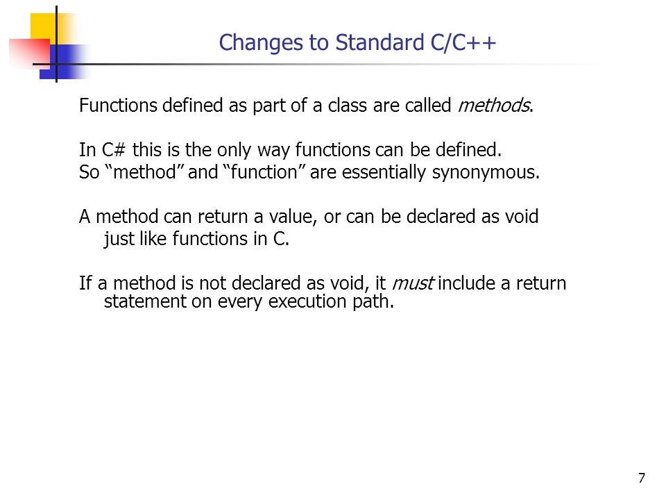 7 Changes to Standard C/C++ Functions defined as part of a class are called methods.