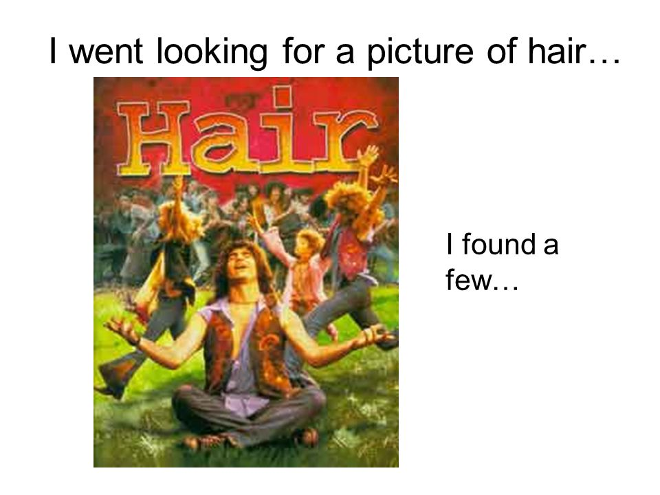 I went looking for a picture of hair… I found a few…
