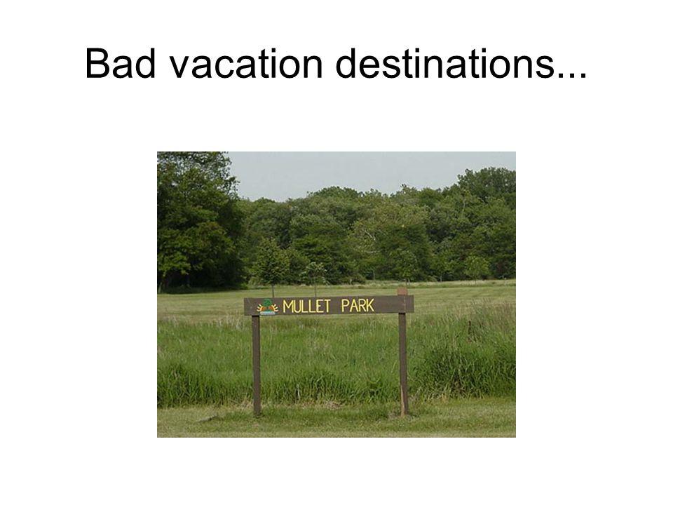 Bad vacation destinations...