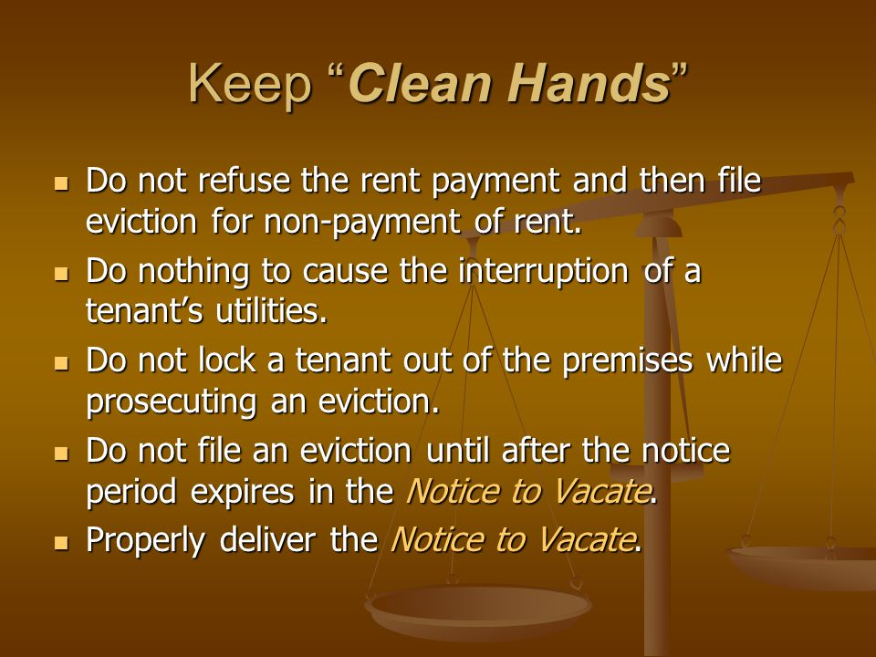Keep Clean Hands Do not refuse the rent payment and then file eviction for non-payment of rent. Do not refuse the rent payment and then file eviction