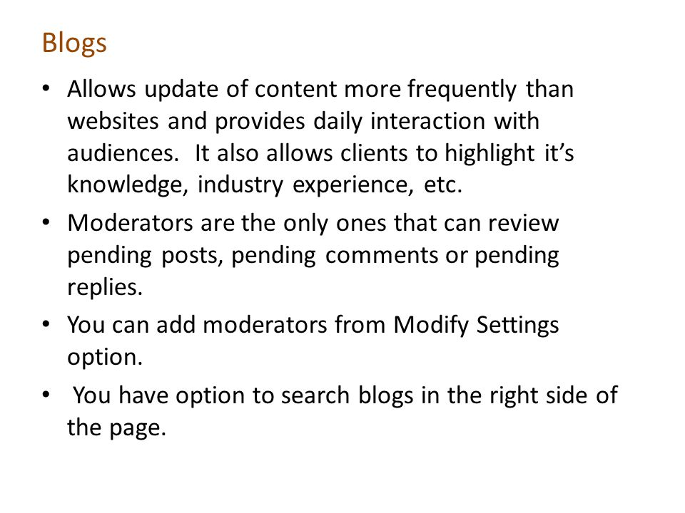 Blogs Allows update of content more frequently than websites and provides daily interaction with audiences.