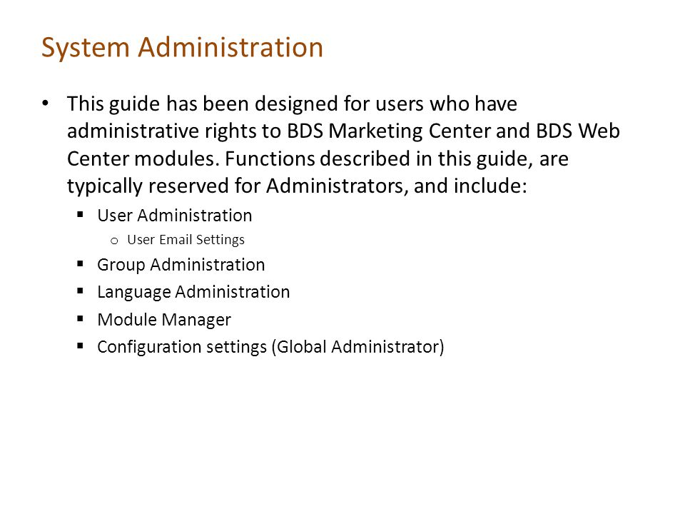 System Administration This guide has been designed for users who have administrative rights to BDS Marketing Center and BDS Web Center modules.