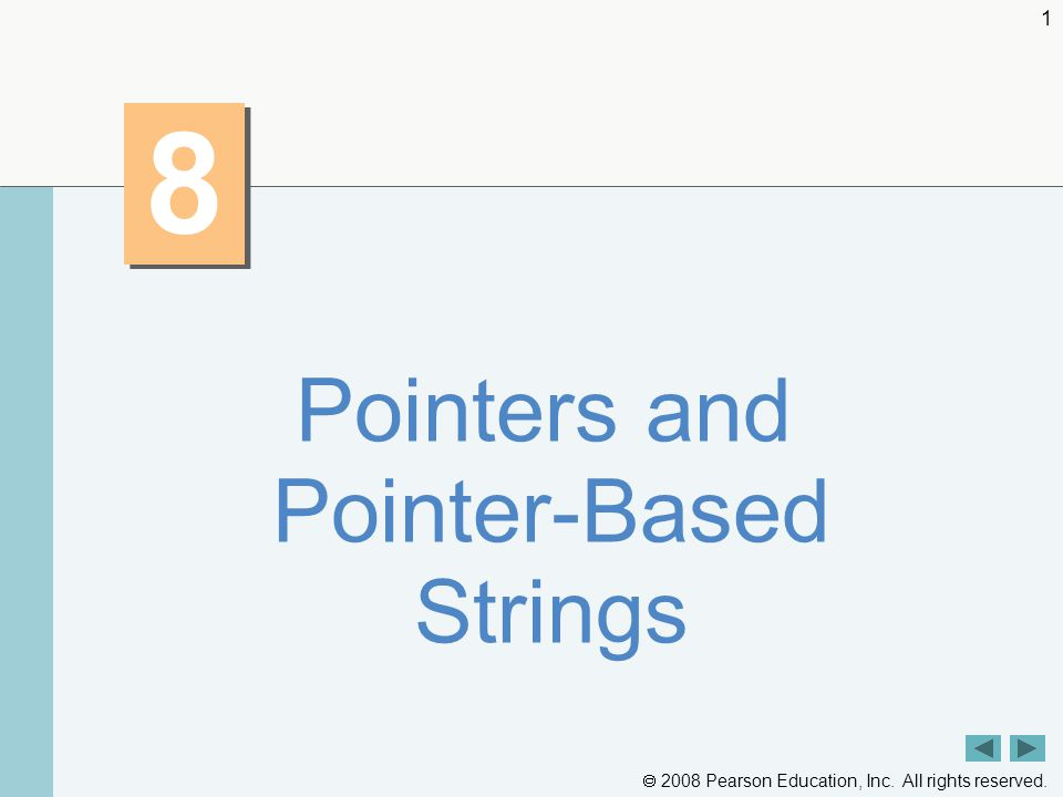2008 Pearson Education, Inc. All rights reserved. 1 8 8 Pointers and Pointer-Based Strings