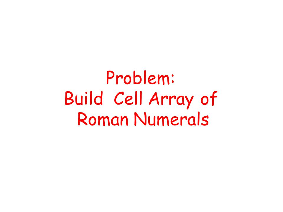 Problem: Build Cell Array of Roman Numerals