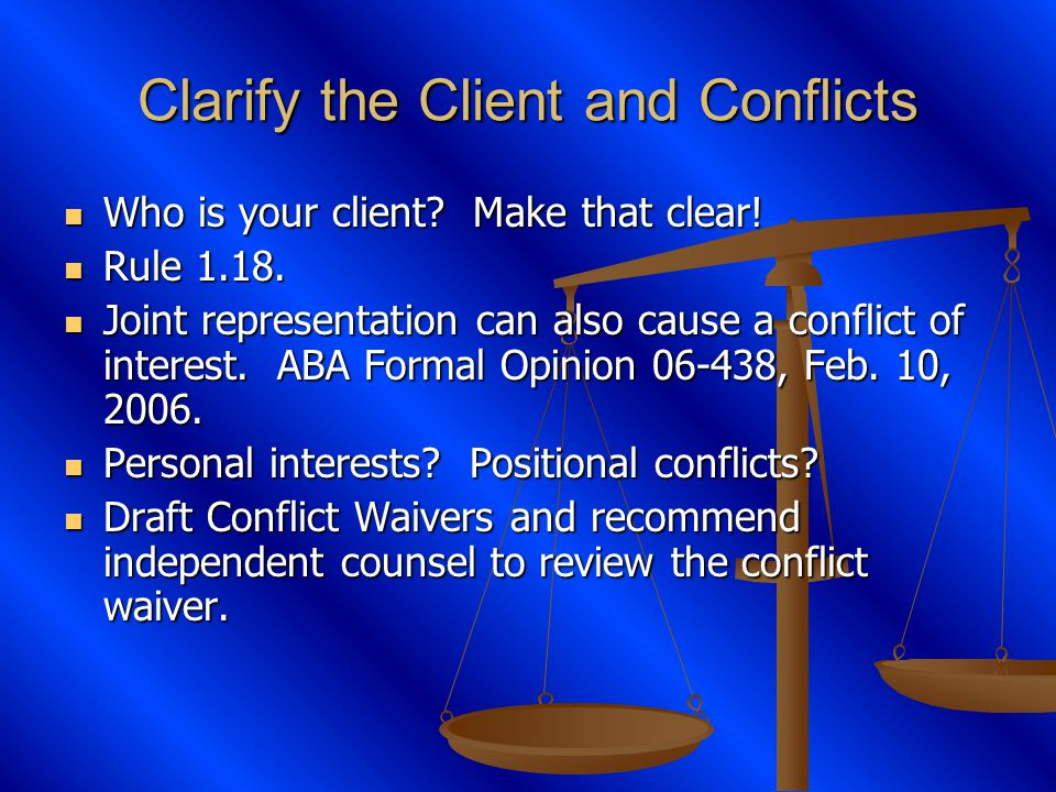 Clarify the Client and Conflicts Who is your client.