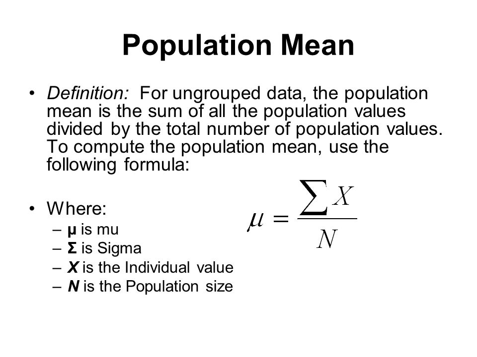 Population Mean Definition: For ungrouped data, the population mean is the sum of all the population values divided by the total number of population