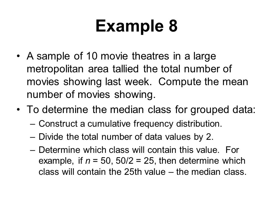 Example 8 A sample of 10 movie theatres in a large metropolitan area tallied the total number of movies showing last week. Compute the mean number of
