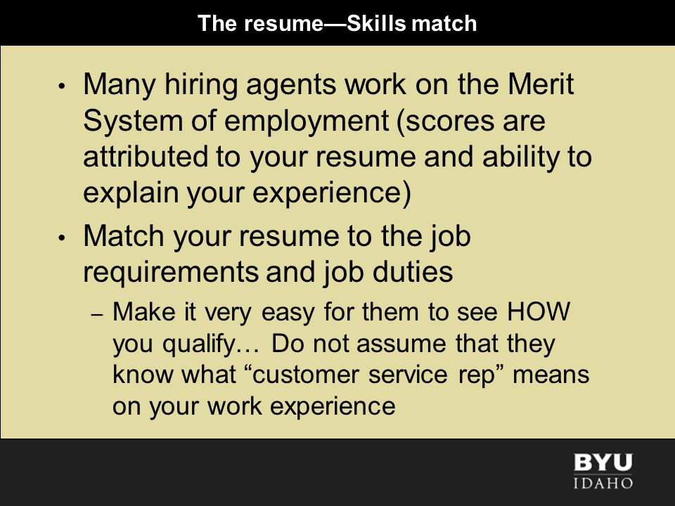 The resumeSkills match Many hiring agents work on the Merit System of employment (scores are attributed to your resume and ability to explain your exp