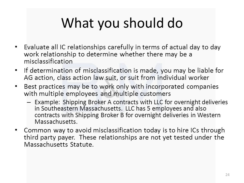 What you should do Evaluate all IC relationships carefully in terms of actual day to day work relationship to determine whether there may be a misclas