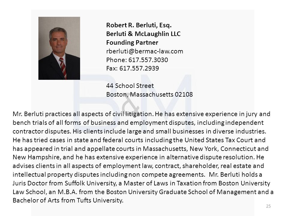 Robert R. Berluti, Esq. Berluti & McLaughlin LLC Founding Partner rberluti@bermac-law.com Phone: 617.557.3030 Fax: 617.557.2939 44 School Street Bosto