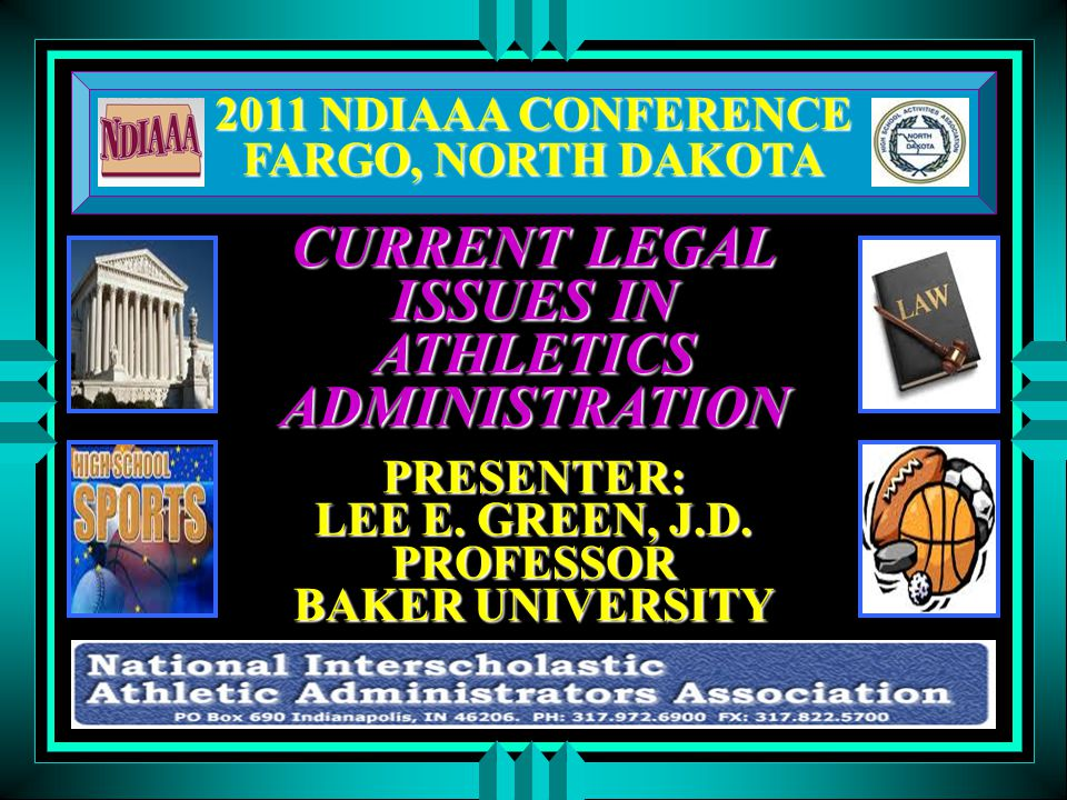 2011 NDIAAA CONFERENCE FARGO, NORTH DAKOTA CURRENT LEGAL ISSUES IN ATHLETICS ADMINISTRATION PRESENTER: LEE E.