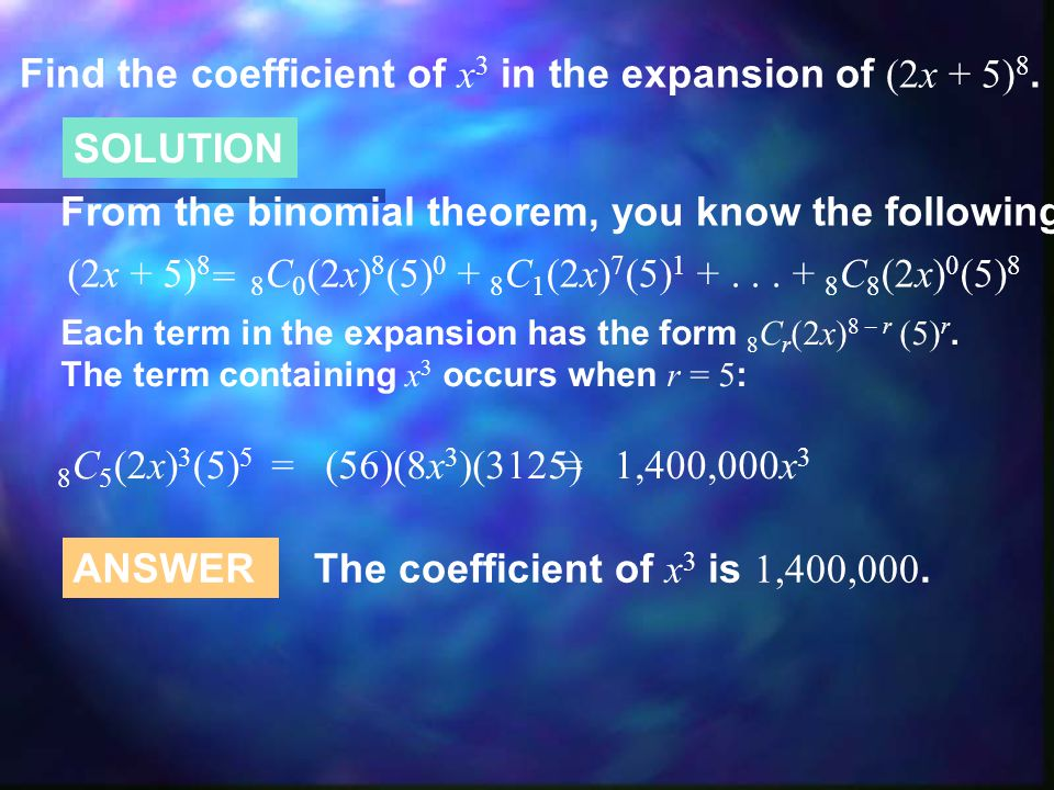 From the binomial theorem, you know the following: Each term in the expansion has the form 8 C r (2x) 8 – r (5) r.