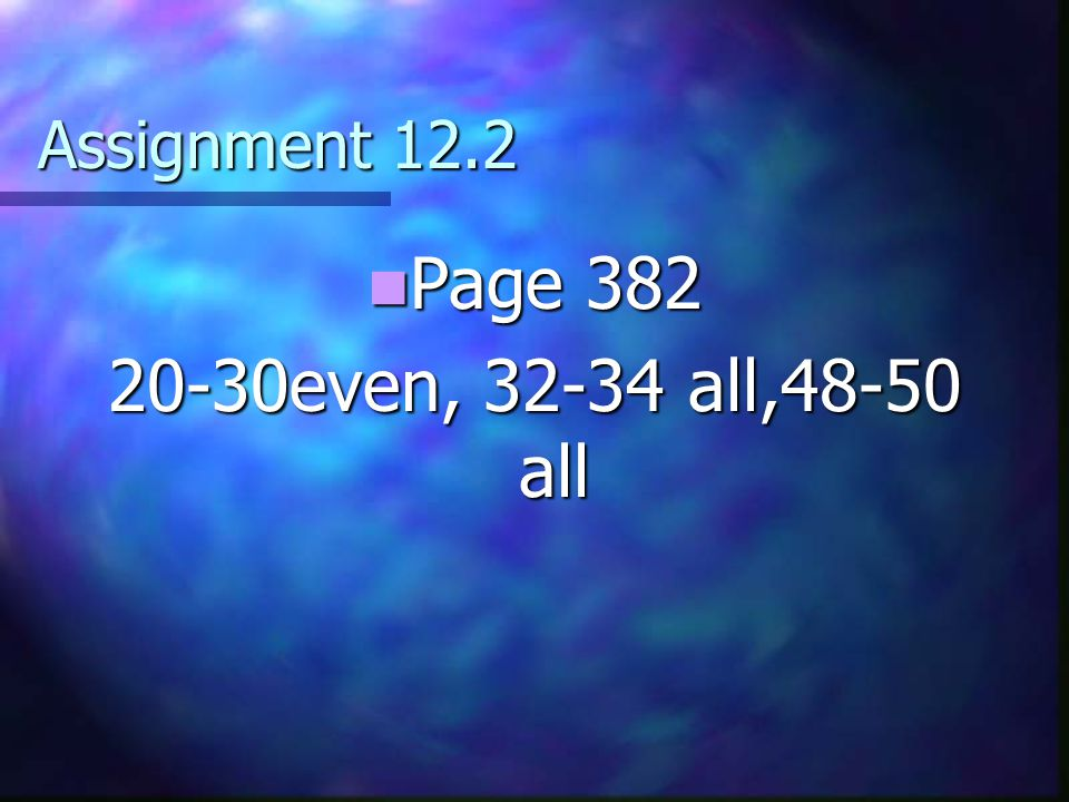 Assignment 12.2 Page 382 Page 382 20-30even, 32-34 all,48-50 all