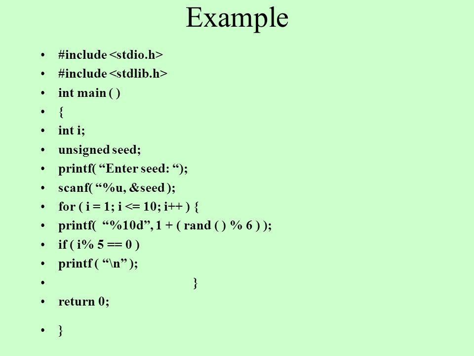 Example #include int main ( ) { int i; unsigned seed; printf( Enter seed: ); scanf( %u, &seed ); for ( i = 1; i <= 10; i++ ) { printf( %10d, 1 + ( ran