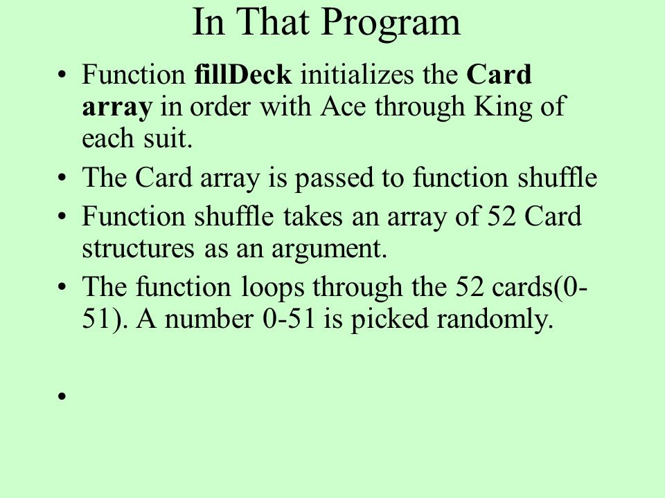 In That Program Function fillDeck initializes the Card array in order with Ace through King of each suit. The Card array is passed to function shuffle