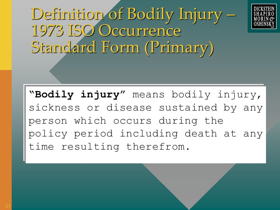 Definition of Bodily Injury – 1973 ISO Occurrence Standard Form (Primary) Bodily injury means bodily injury, sickness or disease sustained by any pers