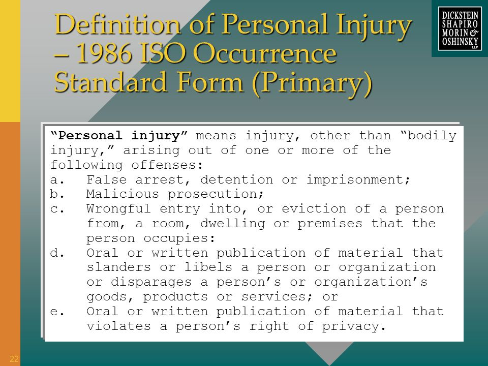 Definition of Personal Injury – 1986 ISO Occurrence Standard Form (Primary) Personal injury means injury, other than bodily injury, arising out of one