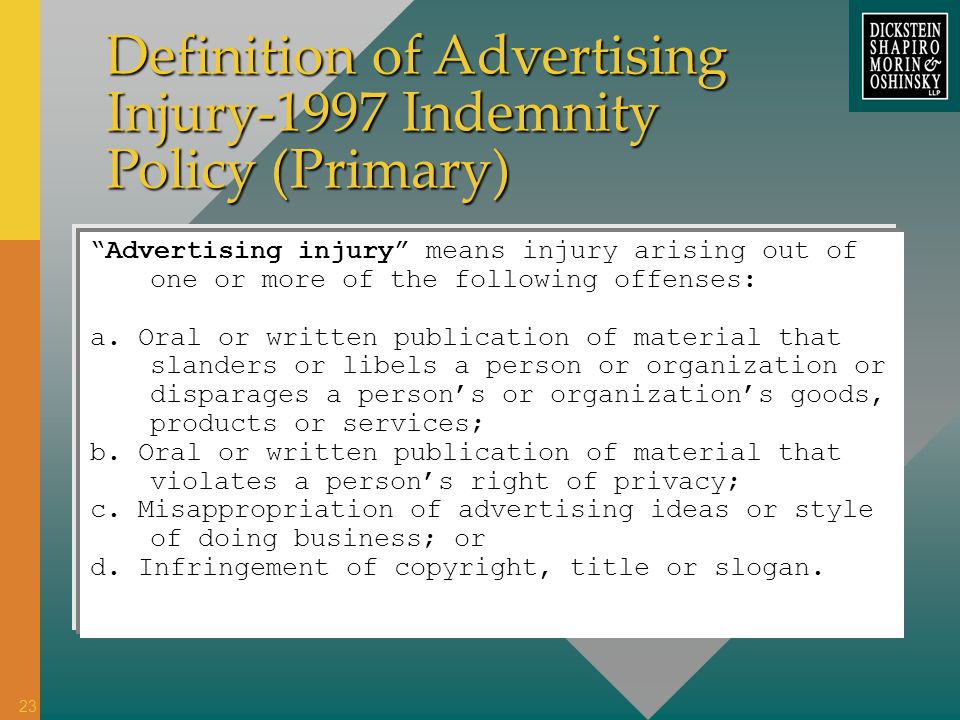 Definition of Advertising Injury-1997 Indemnity Policy (Primary) Advertising injury means injury arising out of one or more of the following offenses: