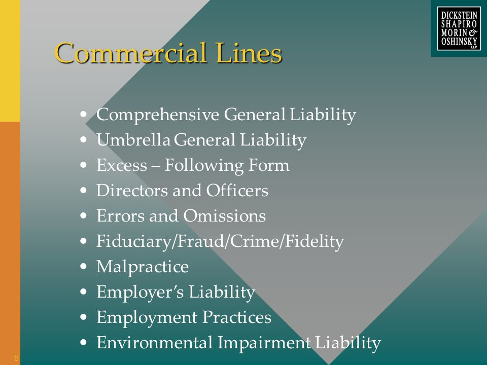 Commercial Lines Comprehensive General Liability Umbrella General Liability Excess – Following Form Directors and Officers Errors and Omissions Fiduci