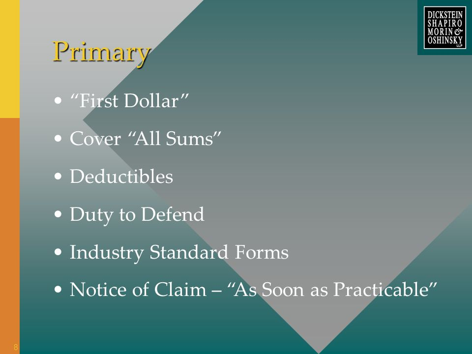 Primary First Dollar Cover All Sums Deductibles Duty to Defend Industry Standard Forms Notice of Claim – As Soon as Practicable 8