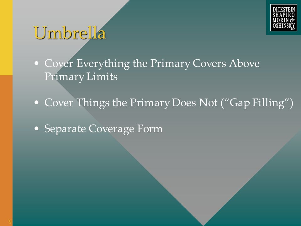 Umbrella Cover Everything the Primary Covers Above Primary Limits Cover Things the Primary Does Not (Gap Filling) Separate Coverage Form 9