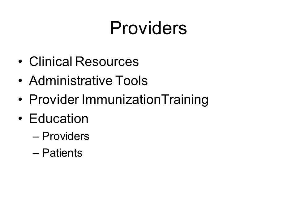Providers Clinical Resources Administrative Tools Provider ImmunizationTraining Education –Providers –Patients